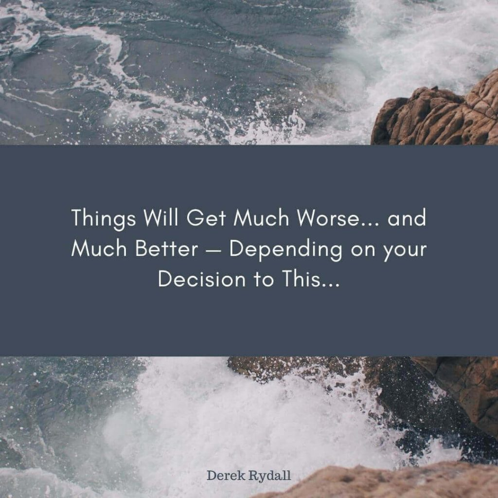 Things Will Get Much Worse… and Much Better — Depending on your Decision to This… [Podcast]