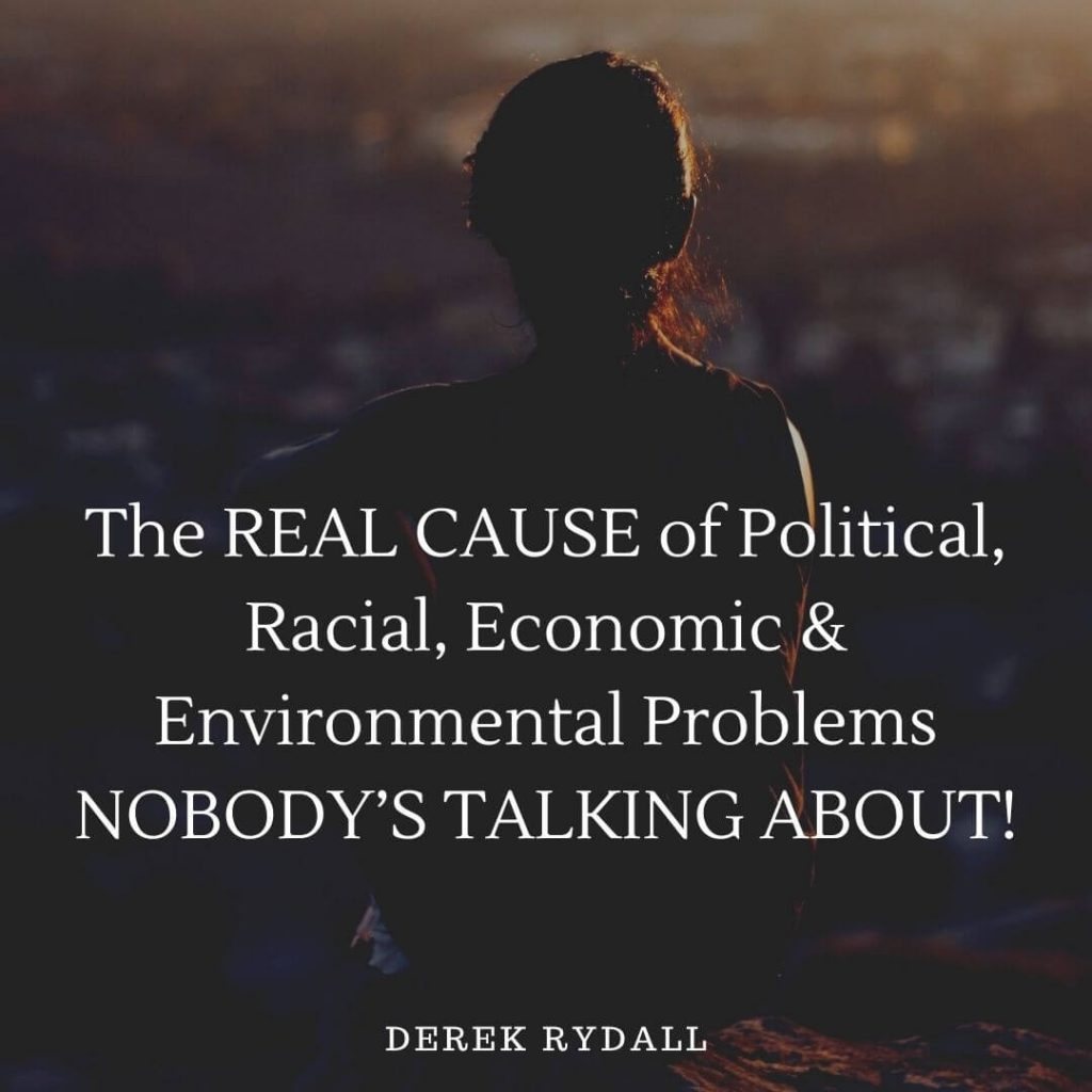 The REAL CAUSE of Political, Racial, Economic & Environmental Problems NOBODY'S TALKING ABOUT! [Podcast]