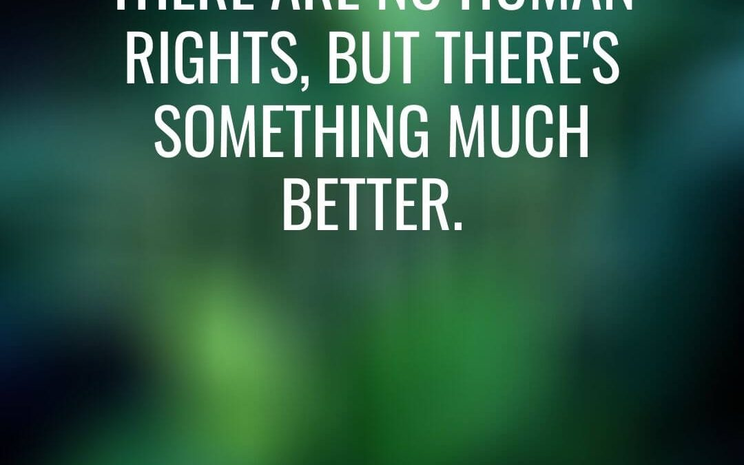 There Are No Human Rights, But There's Something Much Better [Podcast]