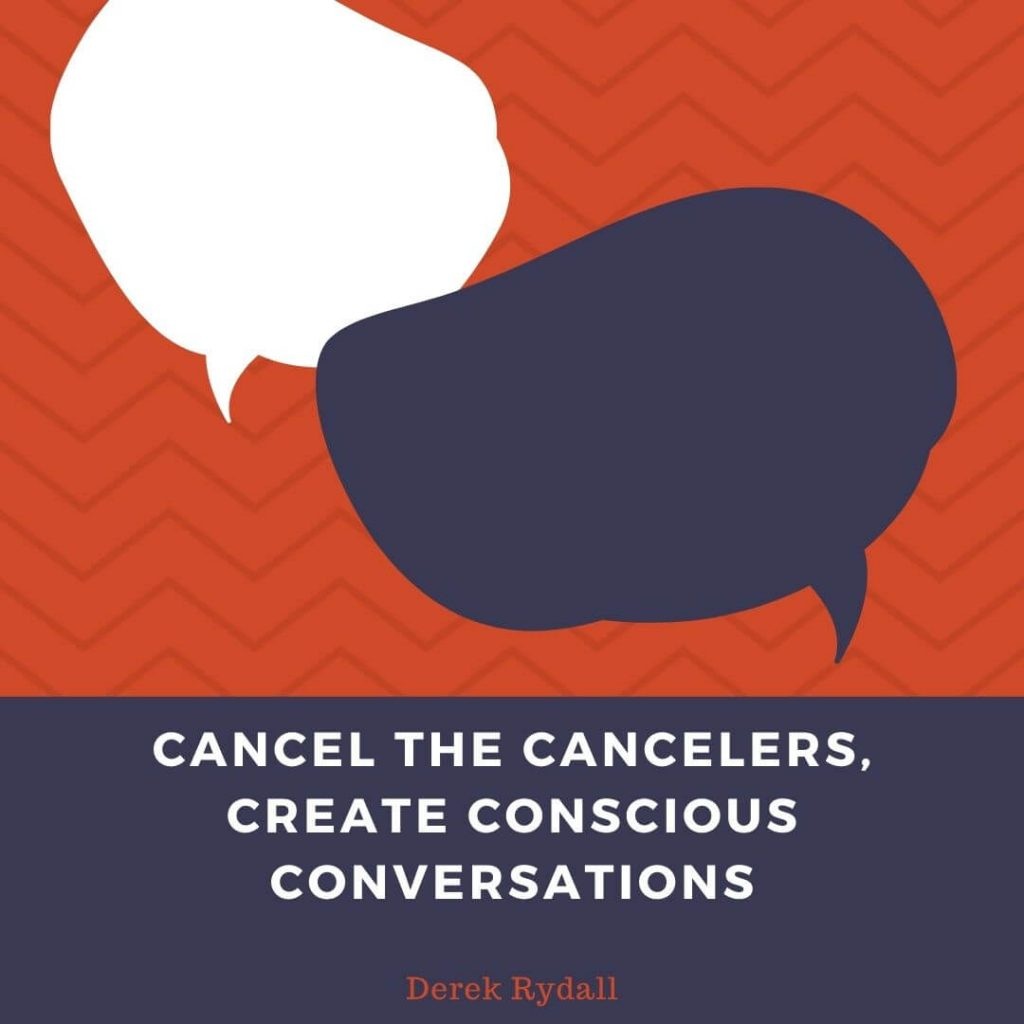 Cancel the Cancelers, Create Conscious Conversations [Podcast]