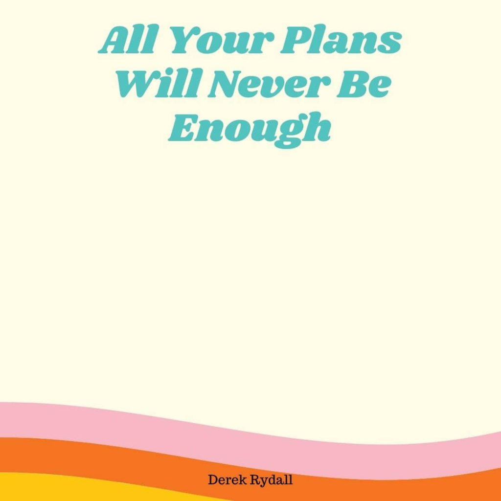 All Your Plans Will Never Be Enough [Podcast]