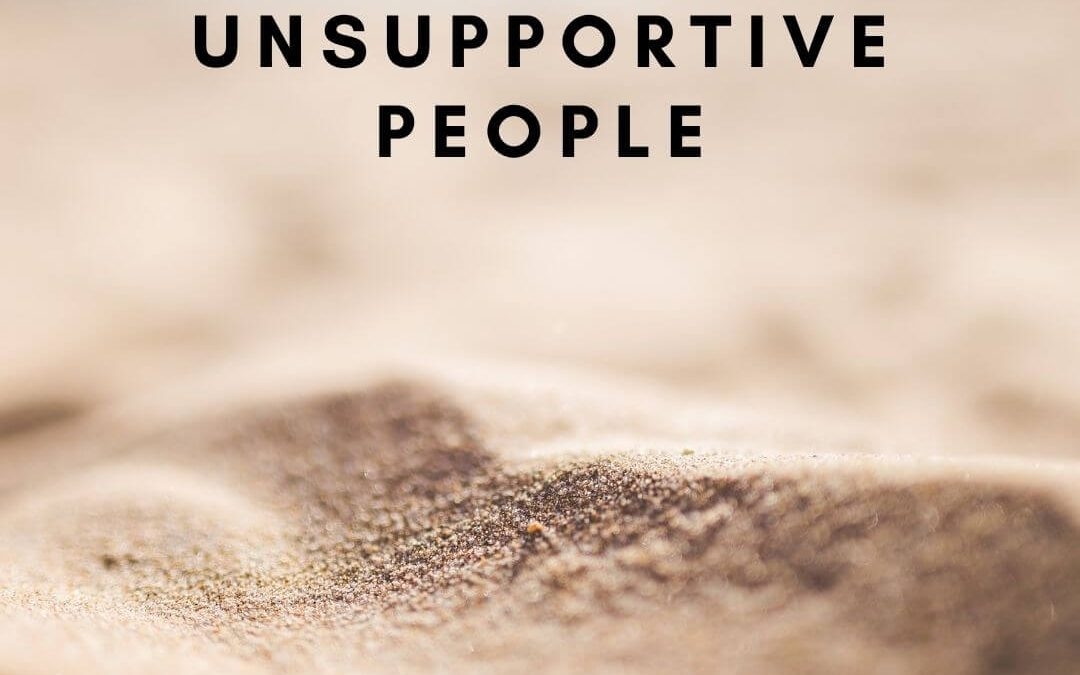 How to Deal With Unsupportive People [Podcast]