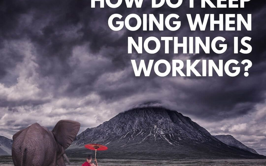How do I Keep Going When Nothing is Working? [Podcast]