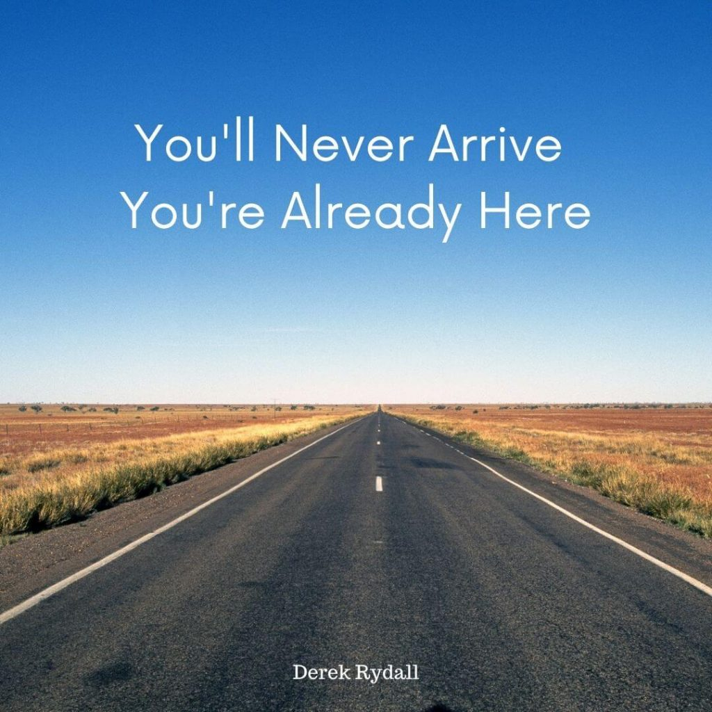 You'll Never Arrive You're Already Here [Podcast]