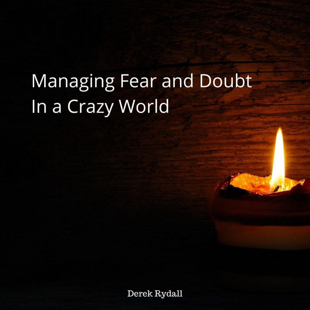 Managing Fear and Doubt In a Crazy World [Podcast]