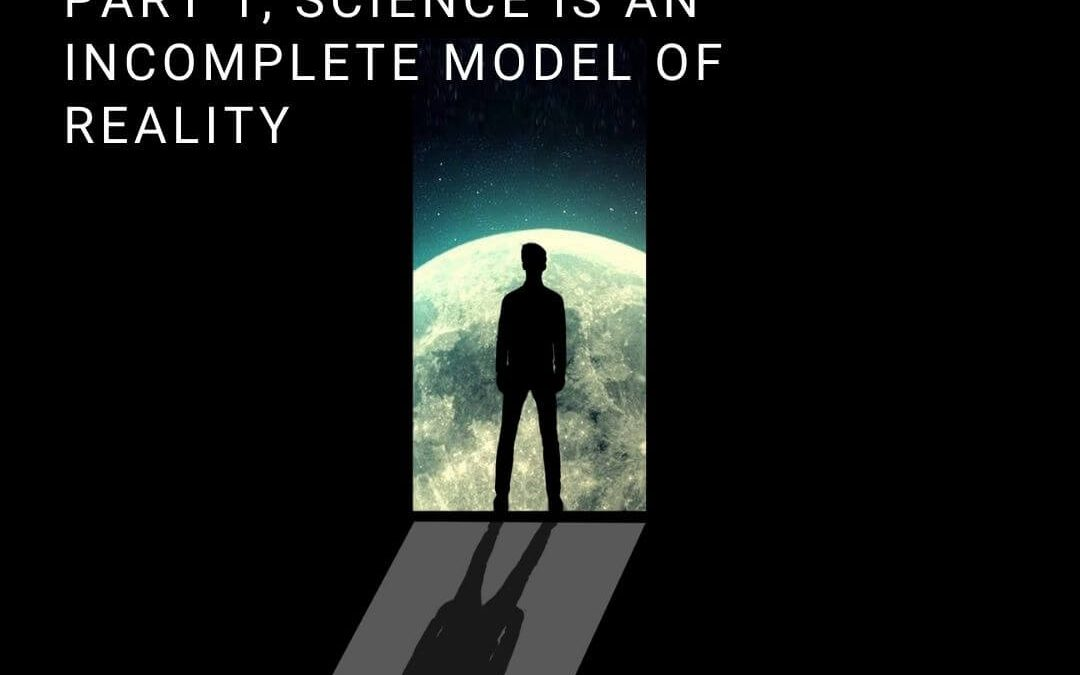 Matter vs. What Matters: Part 1, Science is an Incomplete Model of Reality [Podcast]